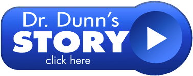 Click here for Dr. Dunn's Story